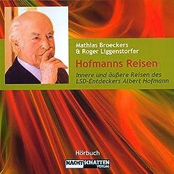 Hofmanns Reisen. Innere und äußere Reisen des LSD-Entdeckers Albert Hofmann