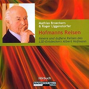 Hofmanns Reisen. Innere und äußere Reisen des LSD-Entdeckers Albert Hofmann Hörspiel