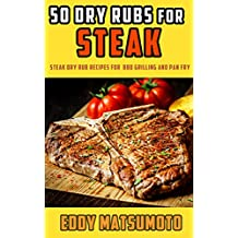 50 Dry Rubs for Steak: Steak dry rub recipes for BBQ grilling and pan fry