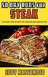50 Dry Rubs for Steak: Steak dry rub recipes for BBQ grilling