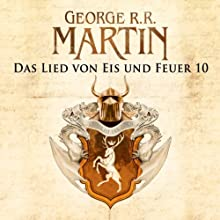 Game of Thrones - Das Lied von Eis und Feuer 10 Hörbuch von George R. R. Martin Gesprochen von: Reinhard Kuhnert