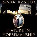 Nature in Horsemanship: Discovering Harmony Through Principles of Aikido   Mark Rashid