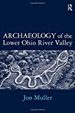 img - for Archaeology of the Lower Ohio River Valley book / textbook / text book
