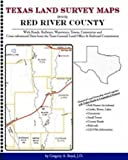 Texas Land Survey Maps for Red River County : With Roads, Railways, Waterways, Towns, Cemeteries and Including Cross-referenced Data from the General Land Office and Texas Railroad Commission, Boyd, Gregory A., 1420350803