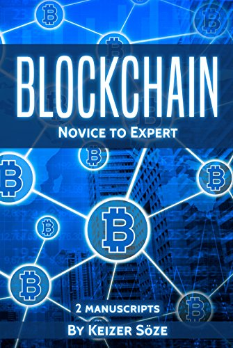 Blockchain: Ultimate Step By Step Guide To Understanding Blockchain Technology, Bitcoin Creation, and the future of Money (Novice to Expert)