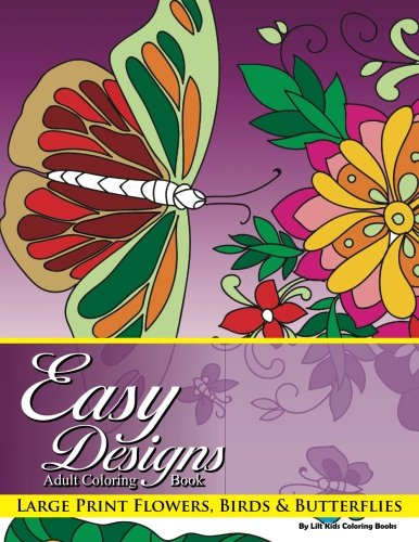 Easy Designs Adult Coloring Book: Large Print Flowers, Birds & Butterflies: Volume 73