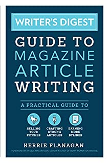 Book Cover: Writer's Digest Guide to Magazine Article Writing: A Practical Guide to Selling Your Pitches, Crafting Strong Articles, & Earning More Bylines
