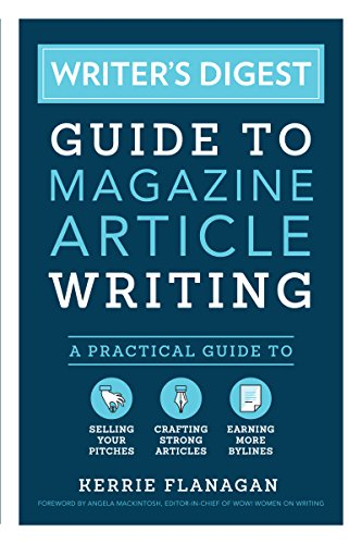 Writer's Digest Guide to Magazine Article Writing: A Practical Guide to Selling Your Pitches, Crafting Strong Articles, & Earning More Bylines