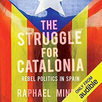 Amazon.com: The Struggle for Catalonia: Rebel Politics in ...