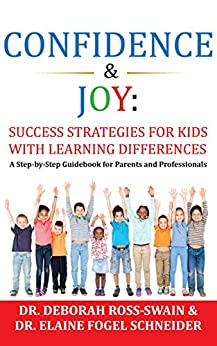 Confidence & Joy: Success Strategies for Kids with Learning Differences: A Step-by-Step Guidebook for Parents and Professionals by [Ross-Swain, Deborah, Fogel Schneider, Elaine]