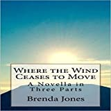 Where the Wind Ceases to Move: A Novella in Three Parts: The Ghosts of Memory, Book 1