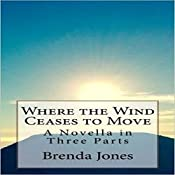 Where the Wind Ceases to Move: A Novella in Three Parts: The Ghosts of Memory, Book 1 | Brenda K Jones