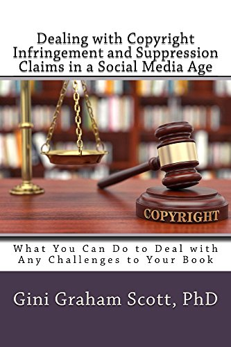 Dealing with Copyright Infringement and Suppression Claims in a Social Media Age: What You Can Do to Deal with Any Challenges to Your Book