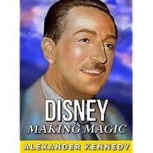 Walt Disney: Making Magic (The True Story of Walt Disney) (Historical Biographies of Famous People)