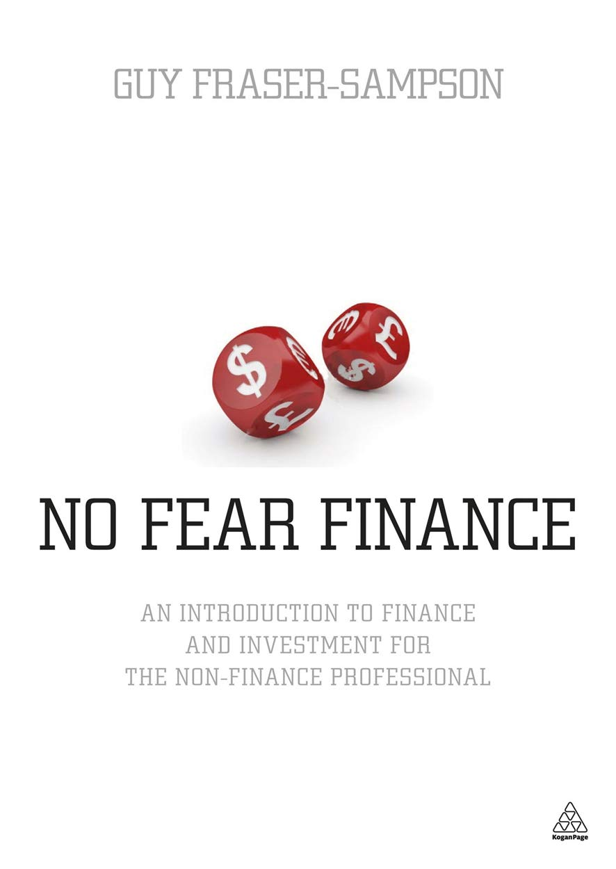 No Fear Finance An Introduction To Finance And Investment For The Non Finance Professional Fraser Sampson Guy 9780749463878 Amazon Com Books