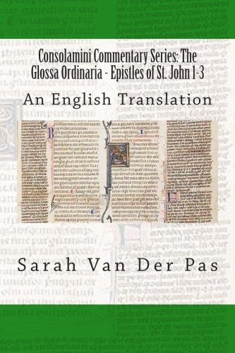 Read Online Consolamini Commentary Series: The Glossa Ordinaria - Epistles of St. John 1-3: An English Translation pdf epub