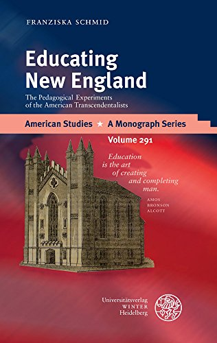 Educating New England: The Pedagogical Experiments of the American Transcendentalists (American Studies - A Monograph)