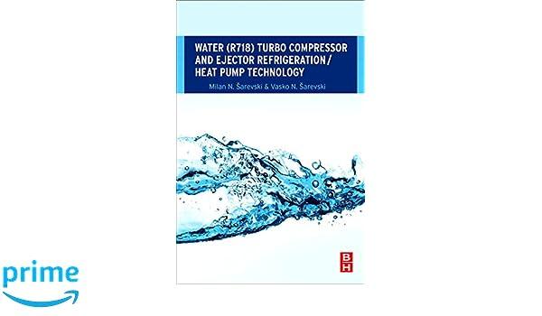 Water R718 Turbo Compressor and Ejector Refrigeration / Heat Pump Technology: Amazon.es: Milan N. Sarevski, Vasko N. Sarevski: Libros en idiomas extranjeros