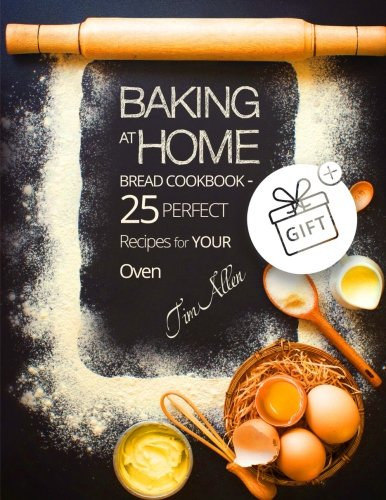 Baking at home. Bread cookbook - 25 perfect recipes for your oven.Full Color