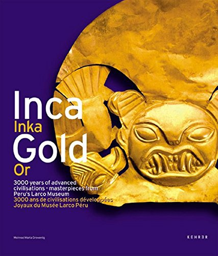 IncaGold: 3000 years of advanced civilisations - masterpieces from Peru's Larco Museum (French Edition) (Native American Style Limited Edition)