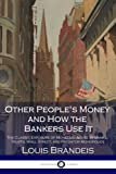 img - for Other People's Money and How the Bankers Use It: The Classic Exposure of Monetary Abuse by Banks, Trusts, Wall Street, and Predator Monopolies book / textbook / text book