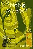 Noir Is My Beat, Lara Fisher, 1430323302