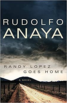 Randy Lopez Goes Home: A Novel (Chicana and Chicano Visions of the Americas series) by Anaya, Rudolfo (2014)