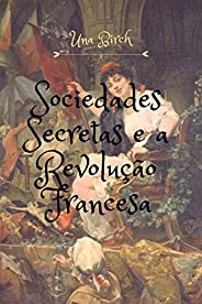 Sociedades Secretas e a Revolução Francesa: Em conjunto com outros trabalhos relacionados
