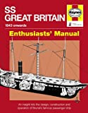 SS Great Britain Manual 1843-1937: An Insight into the Design, Construction and Operation of Brunel's Famous Passenger Ship (Owners' Workshop Manual)