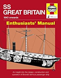 SS Great Britain 1843-1937: An Insight into the Design, Construction and Operation of Brunel's Famous Passenger Ship (Owners' Workshop Manual)