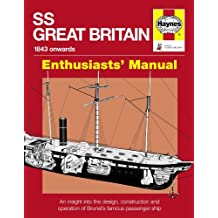 SS Great Britain 1843-1937: An Insight into the Design, Construction and Operation of Brunel's Famous Passenger Ship