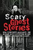Image of Scary Ghost Stories: REAL Eyewitness Accounts: The Worlds Most Possessed Woods, Houses And Haunted Places (True Ghost Stories And Hauntings, True Horror Stories, Bizarre True Stories) (Volume 1)
