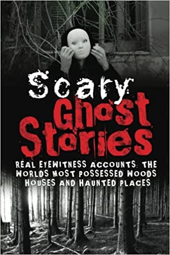 Amazon com: Scary Ghost Stories: REAL Eyewitness Accounts: The