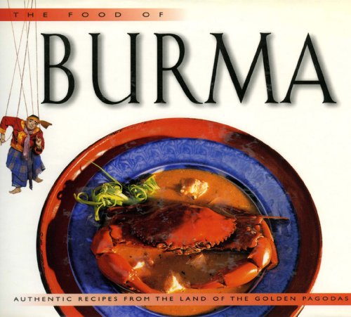 Food of Burma: Authentic Recipes from the Land of the Golden Pagodas (Food Of The World Cookbooks) by Claudia Saw Lwin