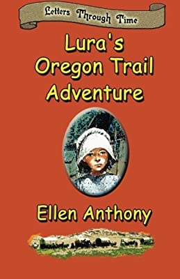 Lura's Oregon Trail Adventure: Letters Through Time