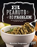 No Peanuts, No Problem!: Easy and Delicious Nut-Free Recipes for Kids With Allergies (Allergy Aware Cookbooks)