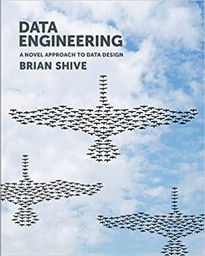 Data Engineering: A Novel Approach to Data Design: Brian