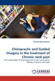 Chiropractic and Guided Imagery in the Treatment of Chronic Neck Pain, Ishmael Maswanganyi, 3843358915