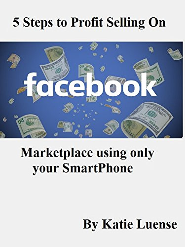 5 Steps to Profit Selling on Facebook Marketplace using only your Smartphone (The Latest Version Of Facebook For Android)