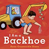 I Am a Backhoe, Anna Grossnickle Hines, 1582463069