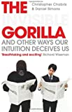 The Invisible Gorilla: And Other Ways Our Intuition Deceives Us