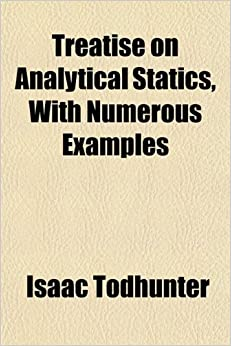 Treatise on Analytical Statics, With Numerous Examples