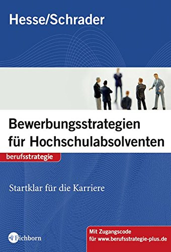 Neue Bewerbungsstrategien für Hochschulabsolventen. Startklar für die Karriere Broschiert – September 2008 Jürgen Hesse Hans Christian Schrader Eichborn 3821859687