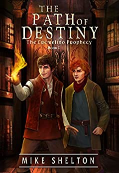 The Path Of Destiny (The Cremelino Prophecy Book 1) by [Shelton, Mike]