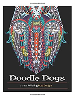 Doodle Dogs Coloring Books For Adults Featuring Over 30 Stress Relieving Designs Adult Book