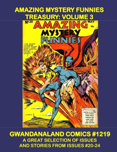 Amazing Mystery Funnies Treasury: Volume 3: Gwandanaland Comics #1219 -- This Book: Stories From Issues #20-24 ---- Starring Fantom of the Fair and Space Patrol! pdf