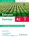 Edexcel A2 Psychology Student Unit Guide: Criminological and Child Psychology: Unit 3 (Edexcel A2 Psychology Unit 3) by Brain, Christine published by Philip Allan (2012)