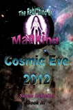 Cosmic Eve 2012 Rebirthing Mankind, Susan Isabelle, 1438913486