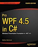 Pro WPF 4.5 in C#: Windows Presentation Foundation in .NET 4.5 (Professional Apress)