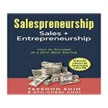 Salespreneurship: Sales+Entrepreneurship: How to Succeed as a Zero-Base Startup (sales and marketing books, entrepreneurship a guide to success, startup owners manual)